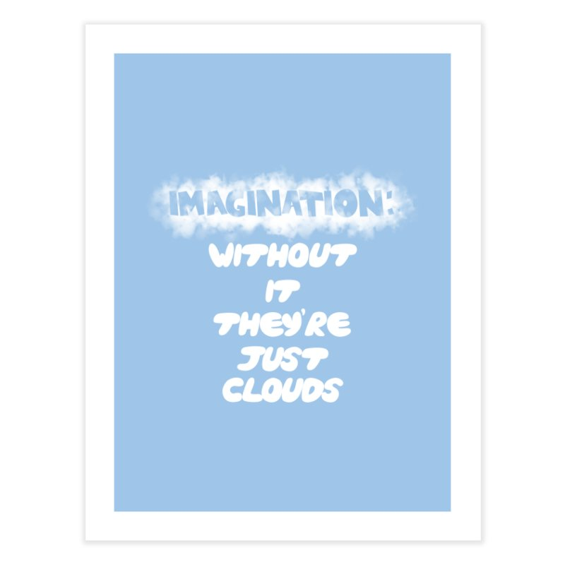 Imagination Home Fine Art Print by Slogantees