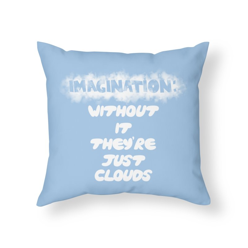 Imagination Home Throw Pillow by Slogantees