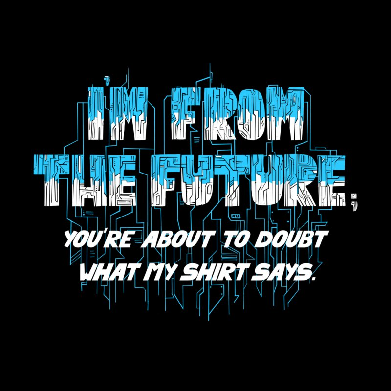 I'm From the Future by Slogantees