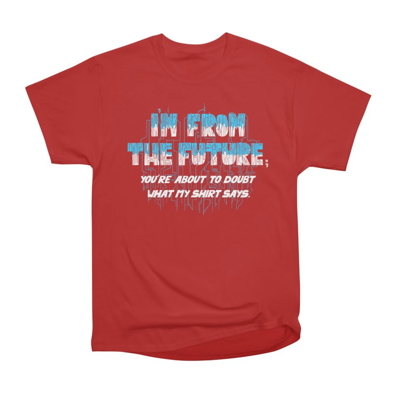 I'm From the Future Men's Classic T-Shirt by Slogantees