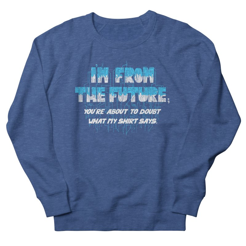 I'm From the Future Men's Sweatshirt by Slogantees