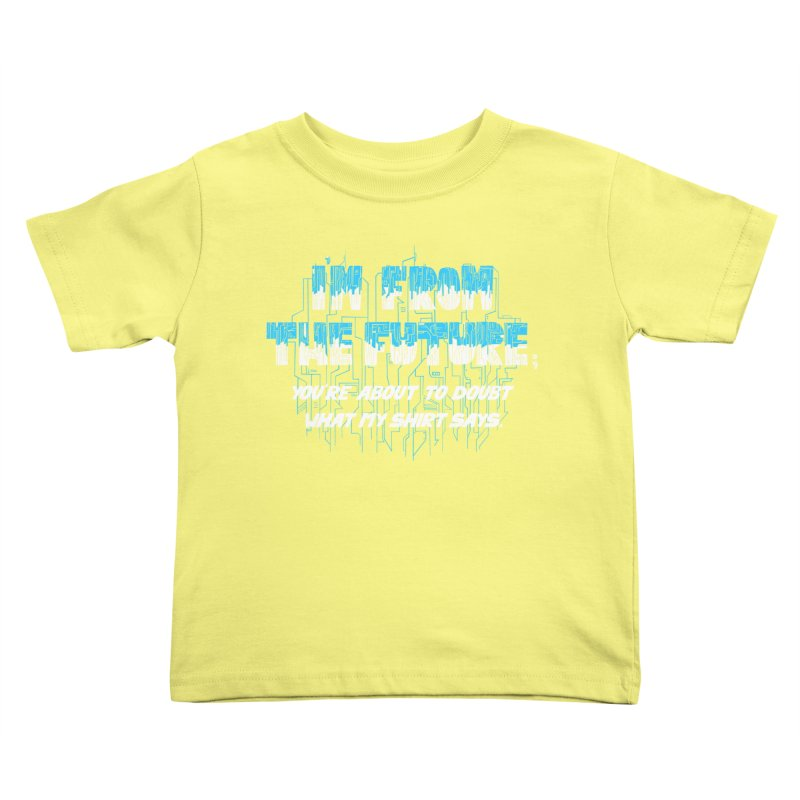 I'm From the Future Kids Toddler T-Shirt by Slogantees