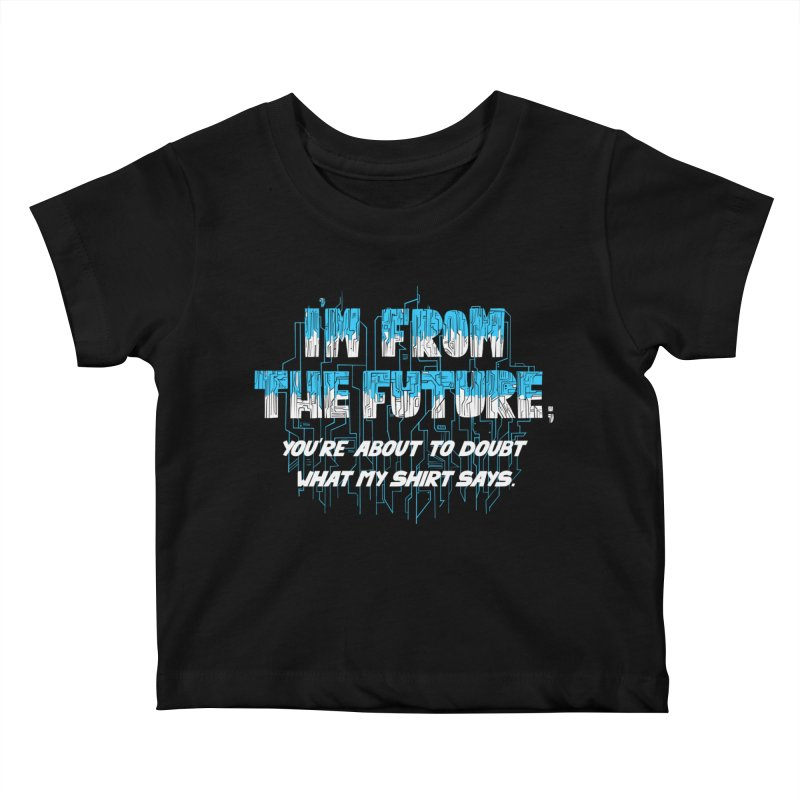 I'm From the Future Kids Baby T-Shirt by Slogantees