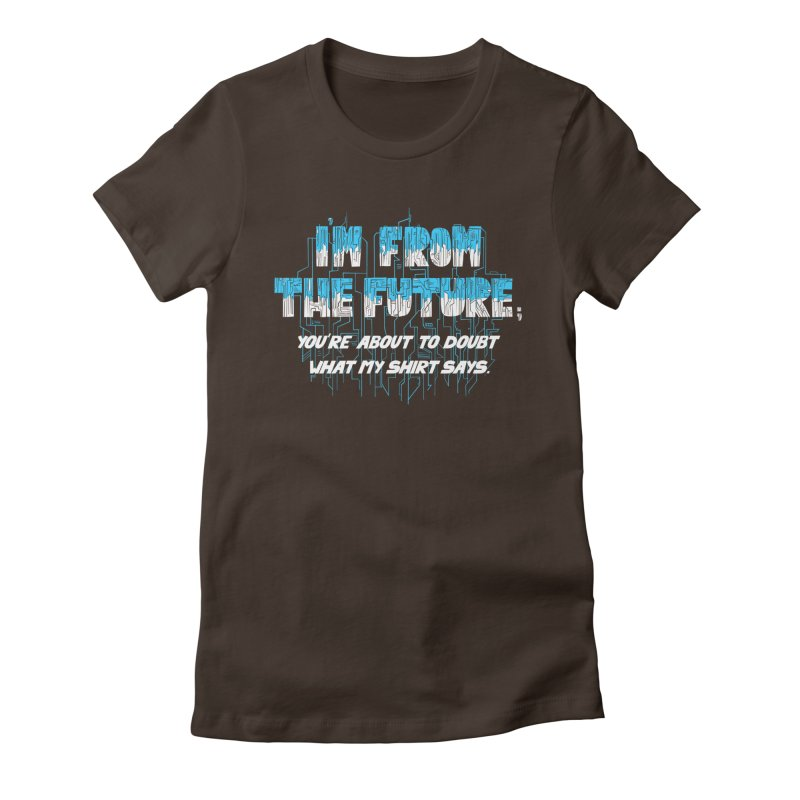 I'm From the Future Women's Fitted T-Shirt by Slogantees