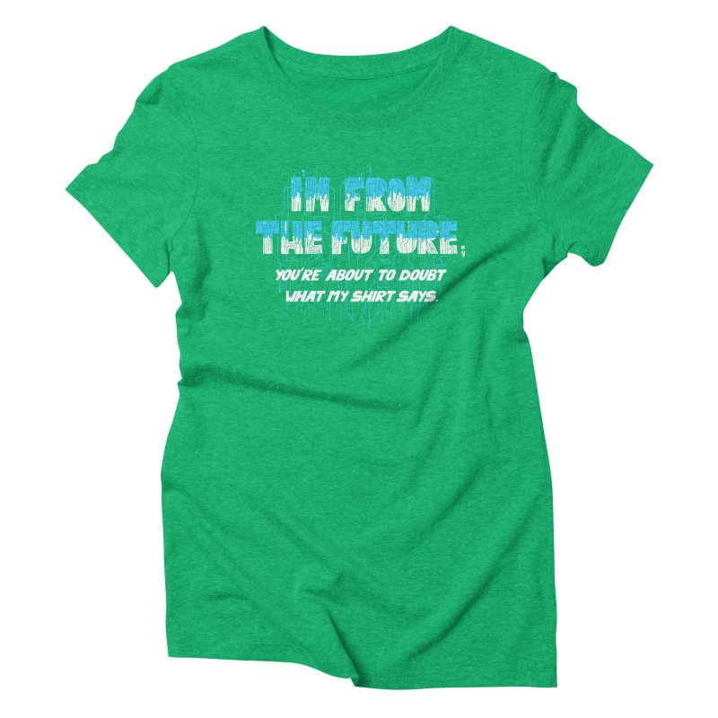 I'm From the Future Women's Triblend T-Shirt by Slogantees