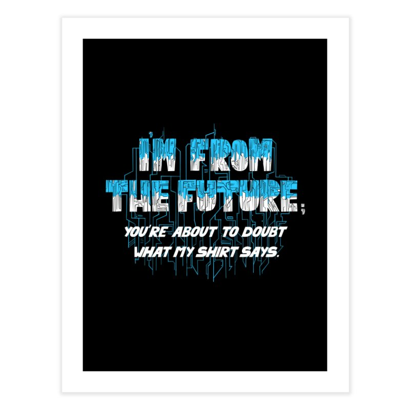 I'm From the Future Home Fine Art Print by Slogantees