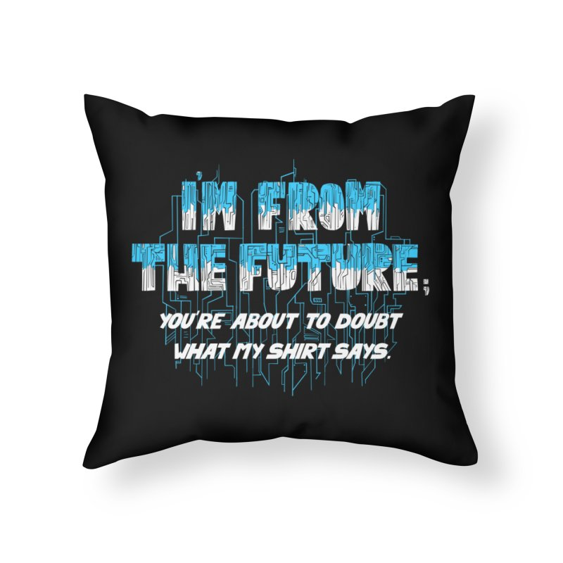 I'm From the Future Home Throw Pillow by Slogantees