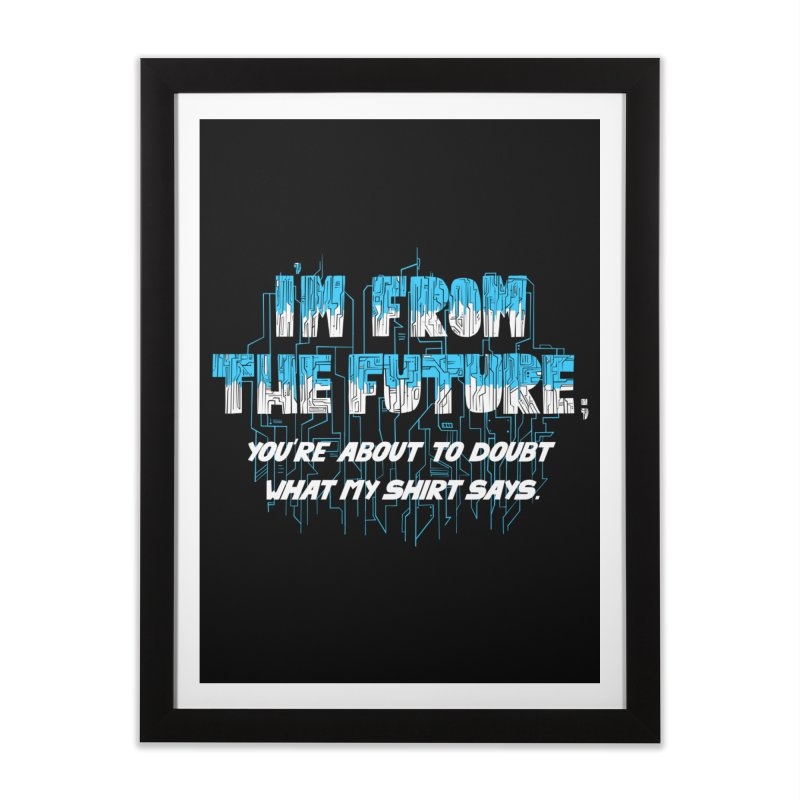 I'm From the Future Home Framed Fine Art Print by Slogantees