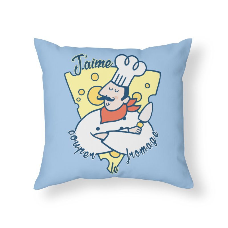 J'aime Couper le Fromage Home Throw Pillow by Slogantees