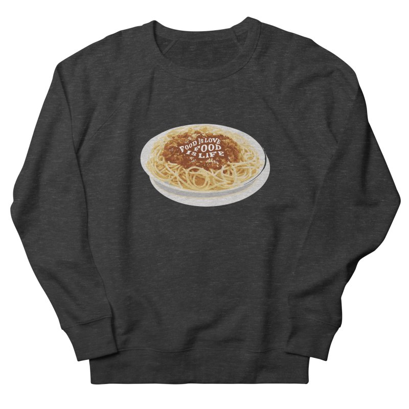Food is Life Women's French Terry Sweatshirt by slothcrew's Artist Shop