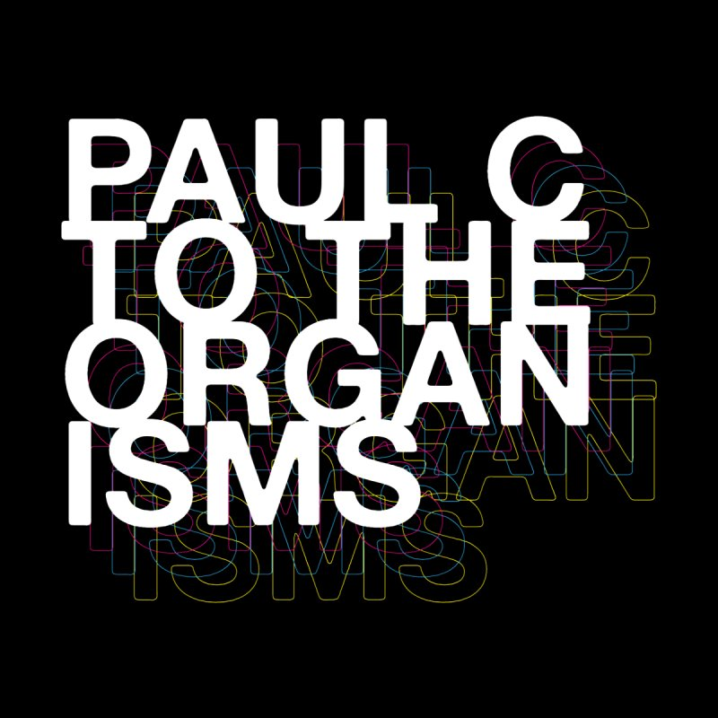 Paul C to the Organisms Kids T-shirt by Smart Material