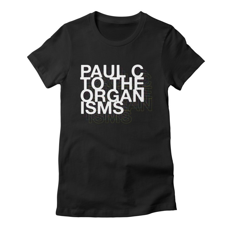 Paul C to the Organisms Women's Fitted T-Shirt by Smart Material