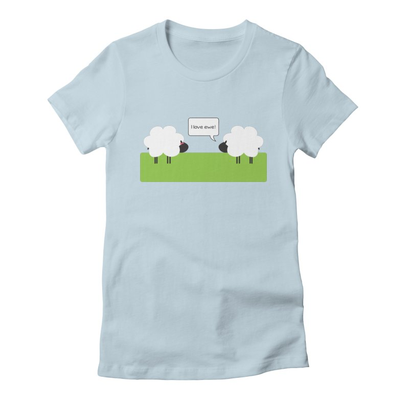 I Love Ewe Women's T-Shirt by {mostly} Smiling Sticks