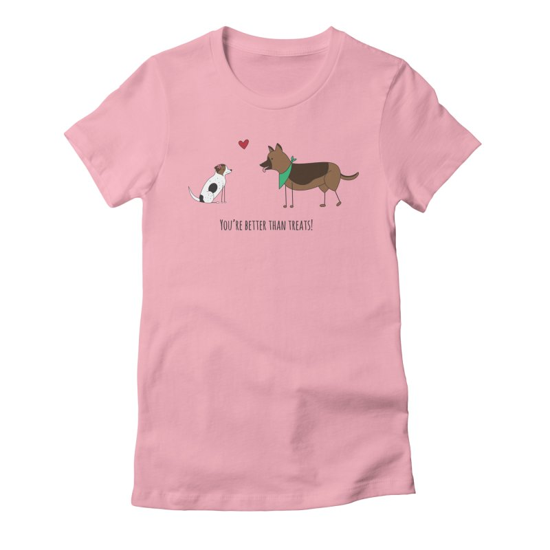 Better Than Treats Women's Fitted T-Shirt by {mostly} Smiling Sticks
