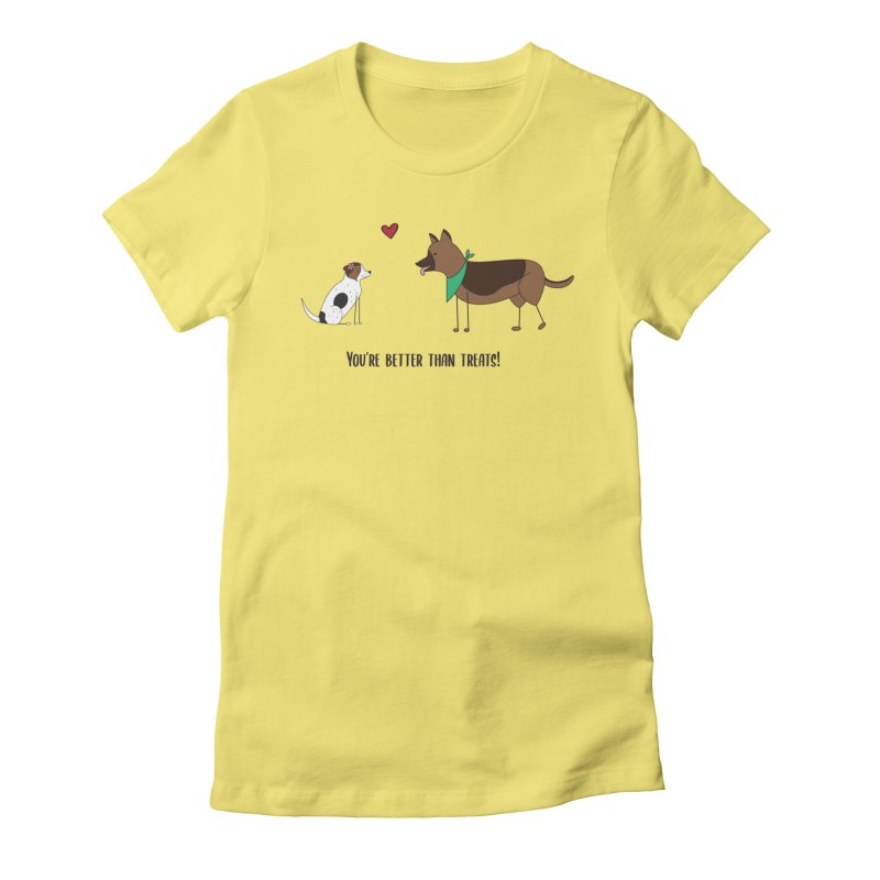 Better Than Treats Women's T-Shirt by {mostly} Smiling Sticks