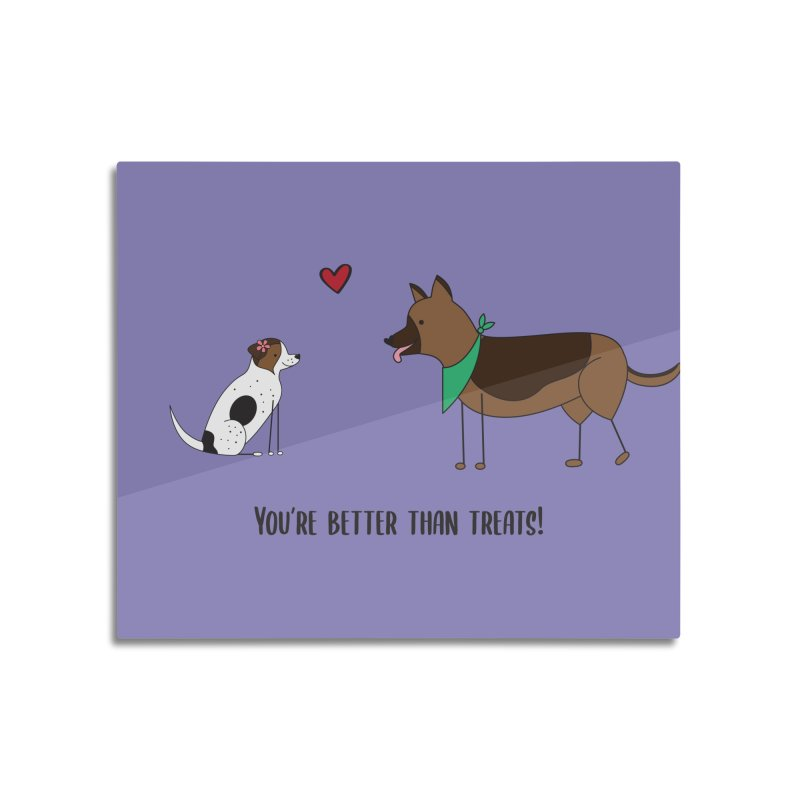 Better Than Treats Home Mounted Aluminum Print by {mostly} Smiling Sticks