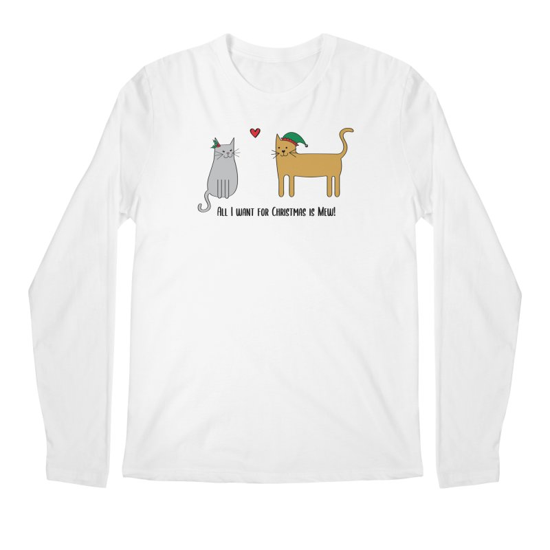All I Want For Christmas Men's Longsleeve T-Shirt by {mostly} Smiling Sticks
