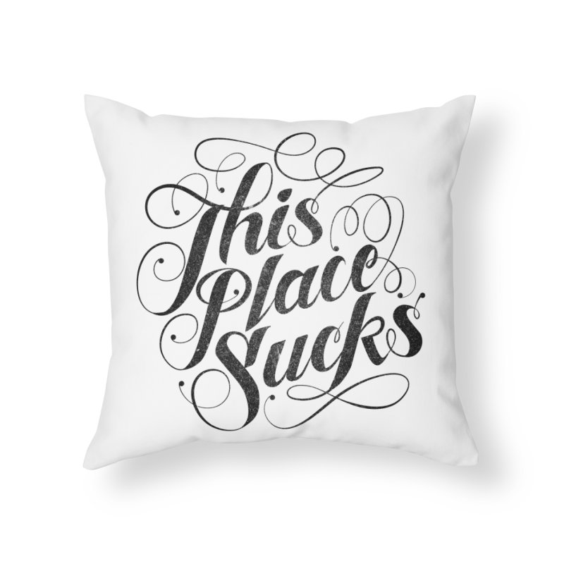 This Place Sucks (Dark) Home Throw Pillow by smith's Artist Shop
