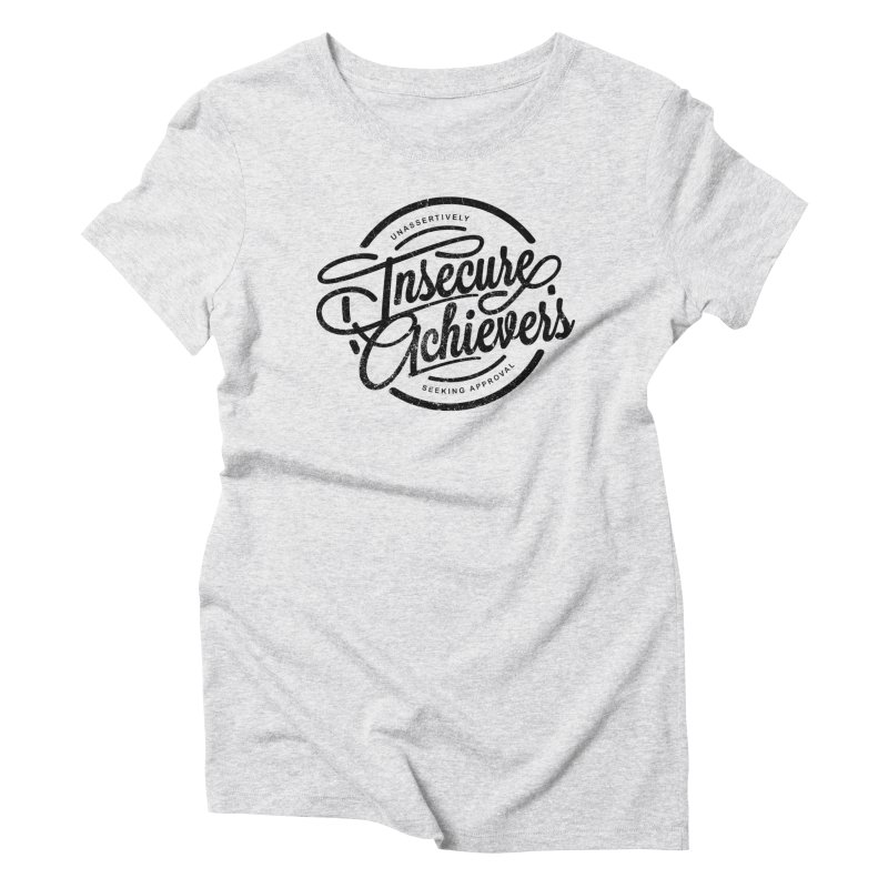 Insecure Achievers Women's Triblend T-Shirt by smith's Artist Shop