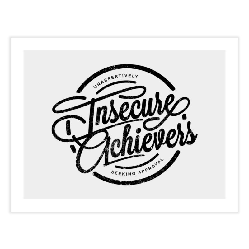 Insecure Achievers Home Fine Art Print by smith's Artist Shop