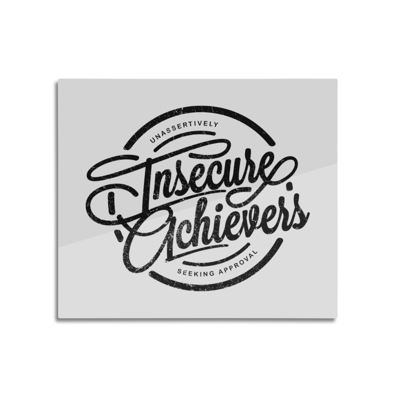 Insecure Achievers Home Mounted Acrylic Print by smith's Artist Shop