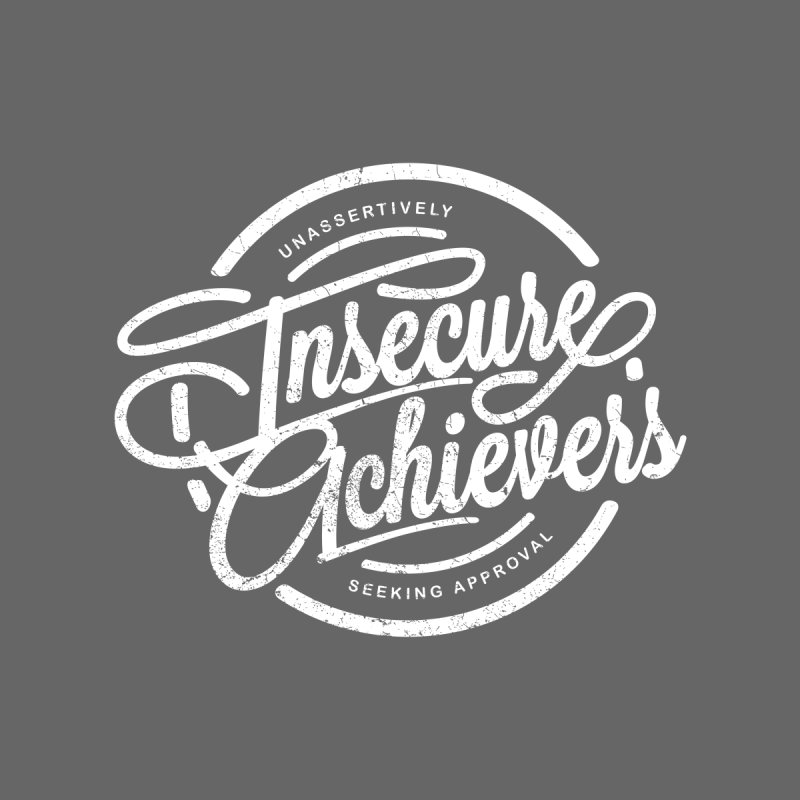 Insecure Achievers by smith's Artist Shop