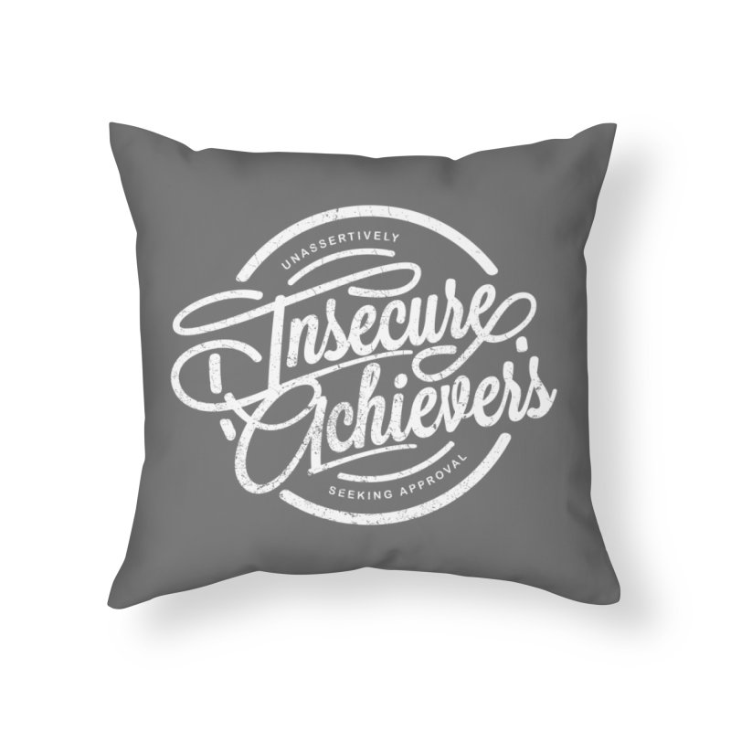 Insecure Achievers Home Throw Pillow by smith's Artist Shop