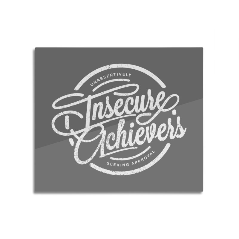Insecure Achievers Home Mounted Aluminum Print by smith's Artist Shop