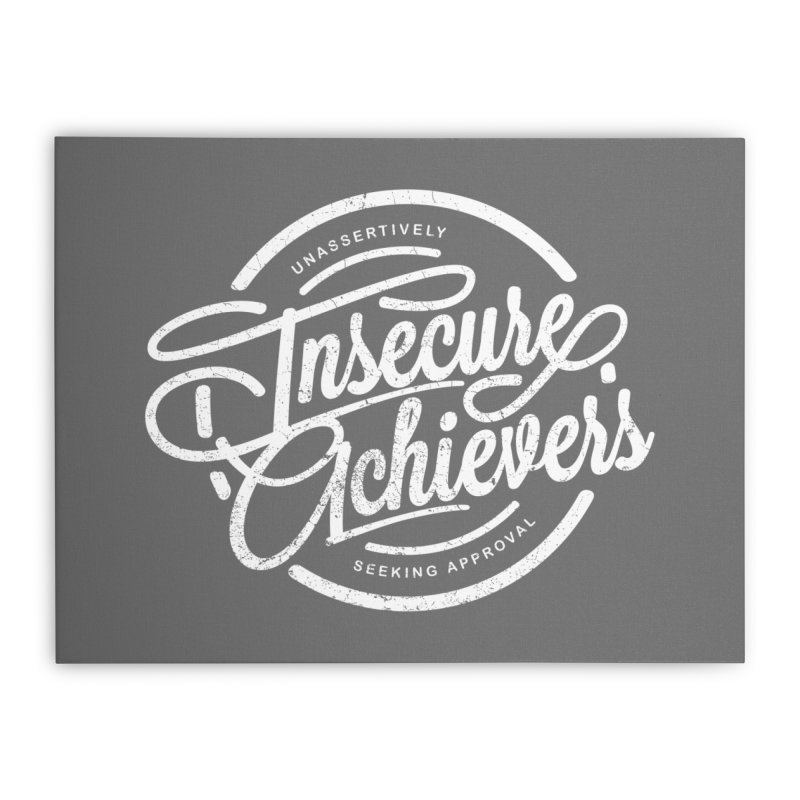 Insecure Achievers Home Stretched Canvas by smith's Artist Shop