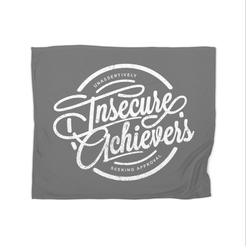 Insecure Achievers Home Blanket by smith's Artist Shop