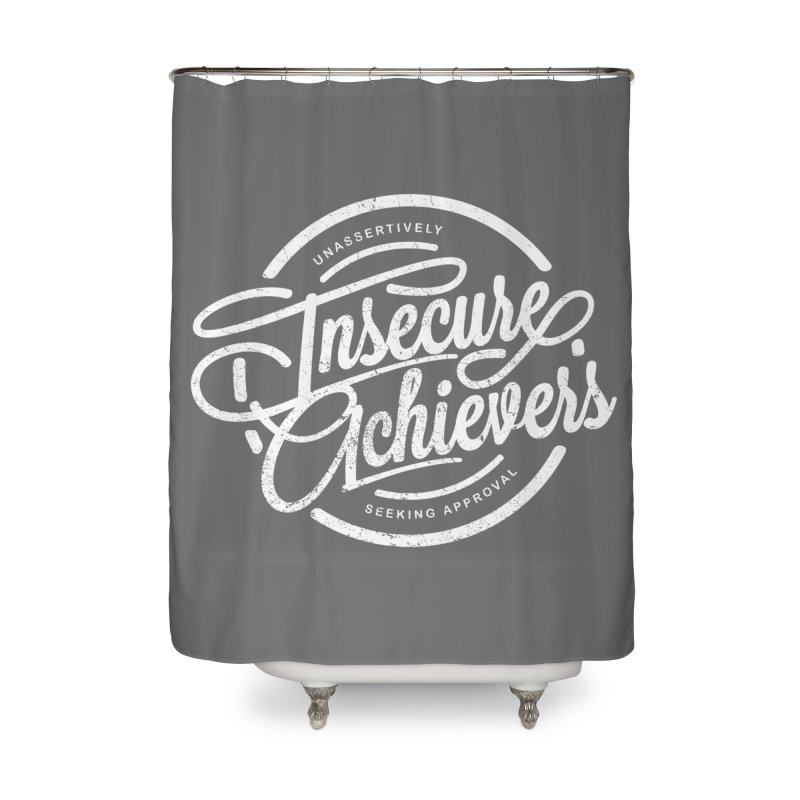 Insecure Achievers Home Shower Curtain by smith's Artist Shop