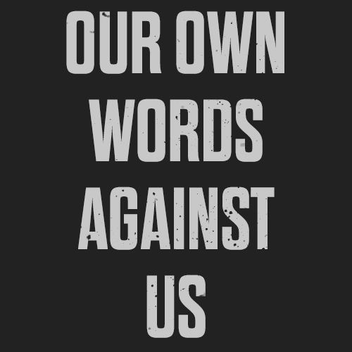 Our-Own-Words-Against-Us