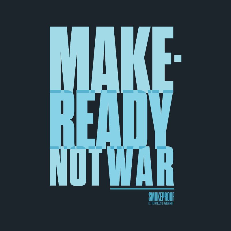 Makeready Not War Home Mounted Aluminum Print by Smokeproof