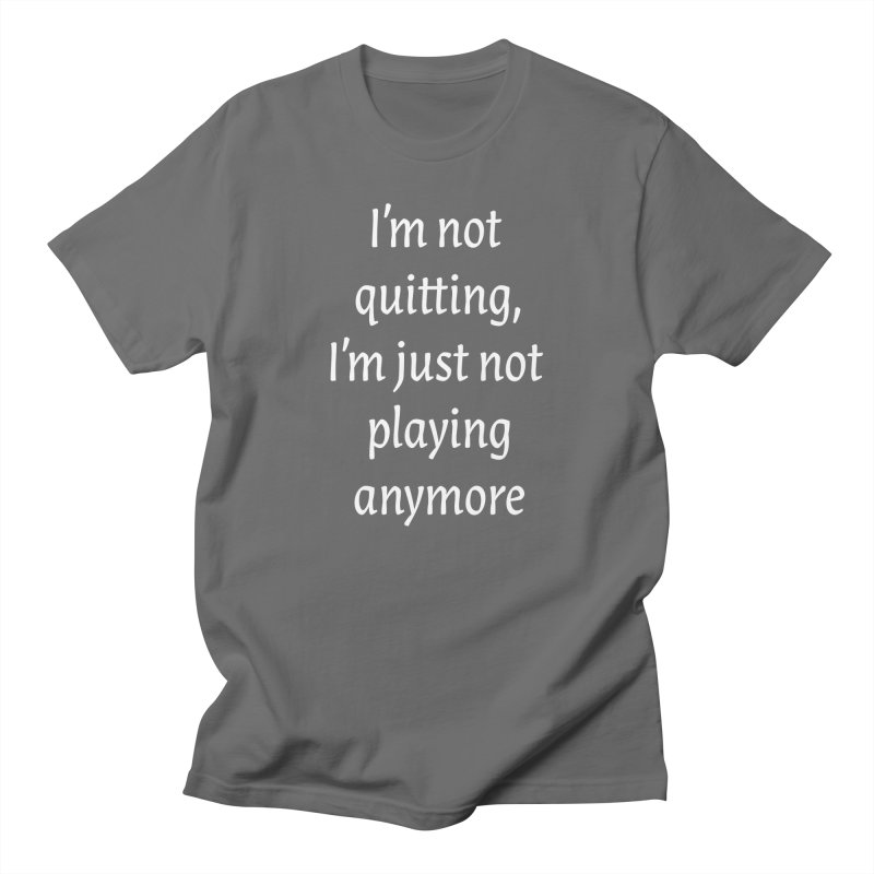 I'm not quitting, I'm just not playing anymore Men's T-Shirt by SnippetyBits