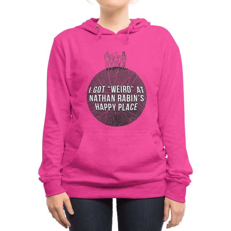 """I got """"Weird"""" at Nathan Rabin's Happy Place Women's Pullover Hoody by Sobreiro's Shop"""
