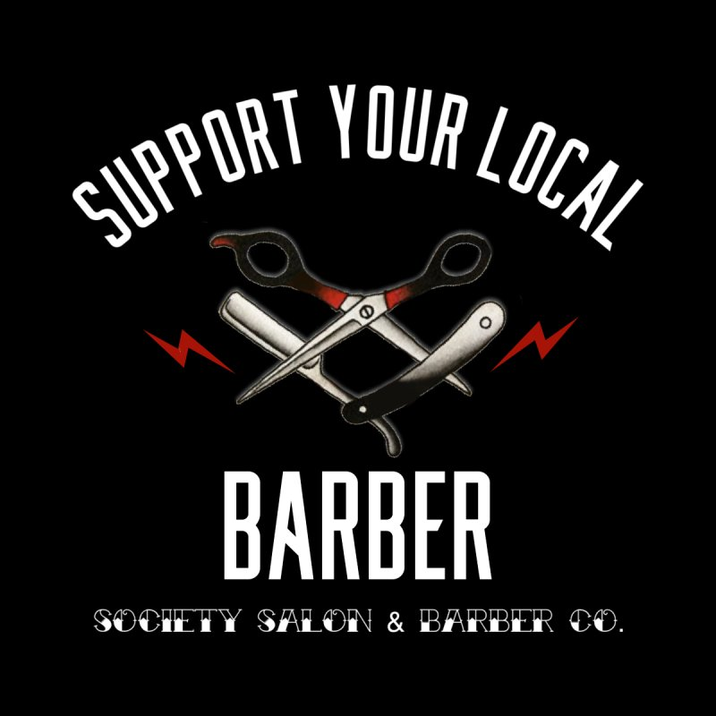 Support Your Local Barber Men's T-Shirt by Society Salon & Barber Co.