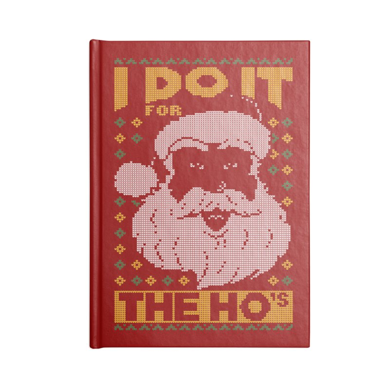 i do it for the hos funny santa claus ugly christmas sweater Accessories Blank Journal Notebook by SOE