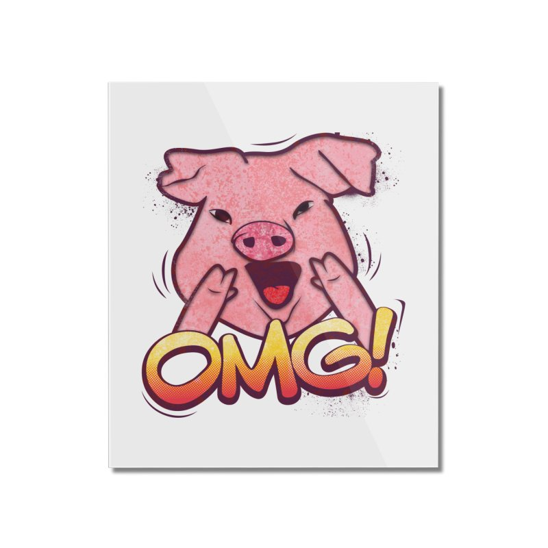 oh my god pig Home Mounted Acrylic Print by SOE