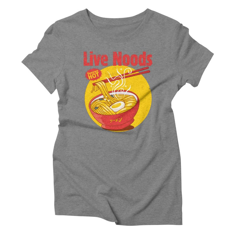 live noods served hot Women's Triblend T-Shirt by SOE