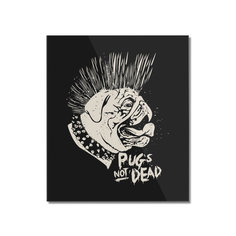 pug's not dead Home Mounted Acrylic Print by SOE