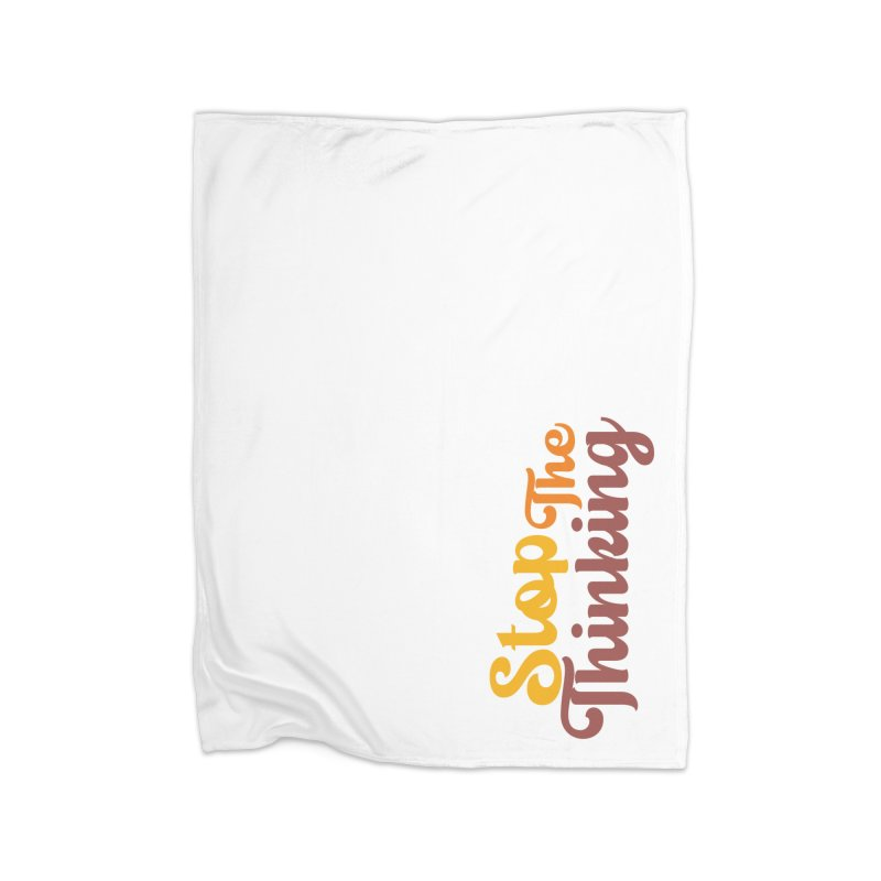 Stop The Thinking - Retro Font (Warm) Home Blanket by Sofa City Sweetheart Discount Superstore