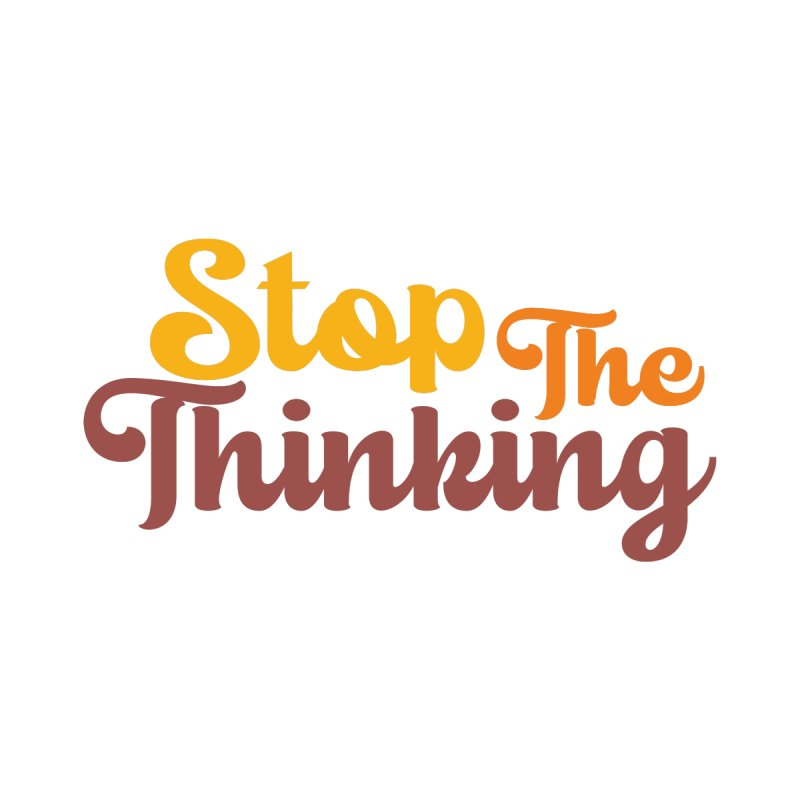 Stop The Thinking - Retro Font (Warm) Men's T-Shirt by Sofa City Sweetheart Discount Superstore