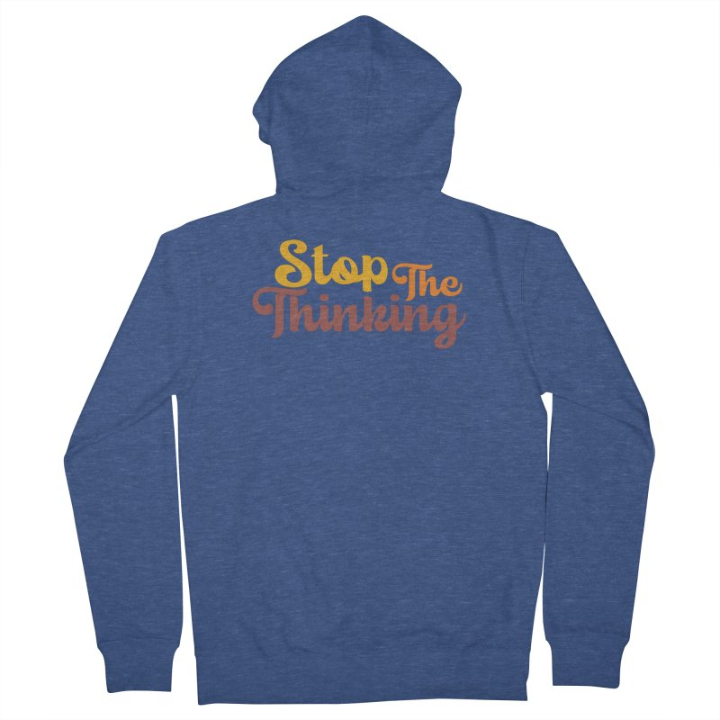 Stop The Thinking - Retro Font (Warm) Men's Zip-Up Hoody by Sofa City Sweetheart Discount Superstore