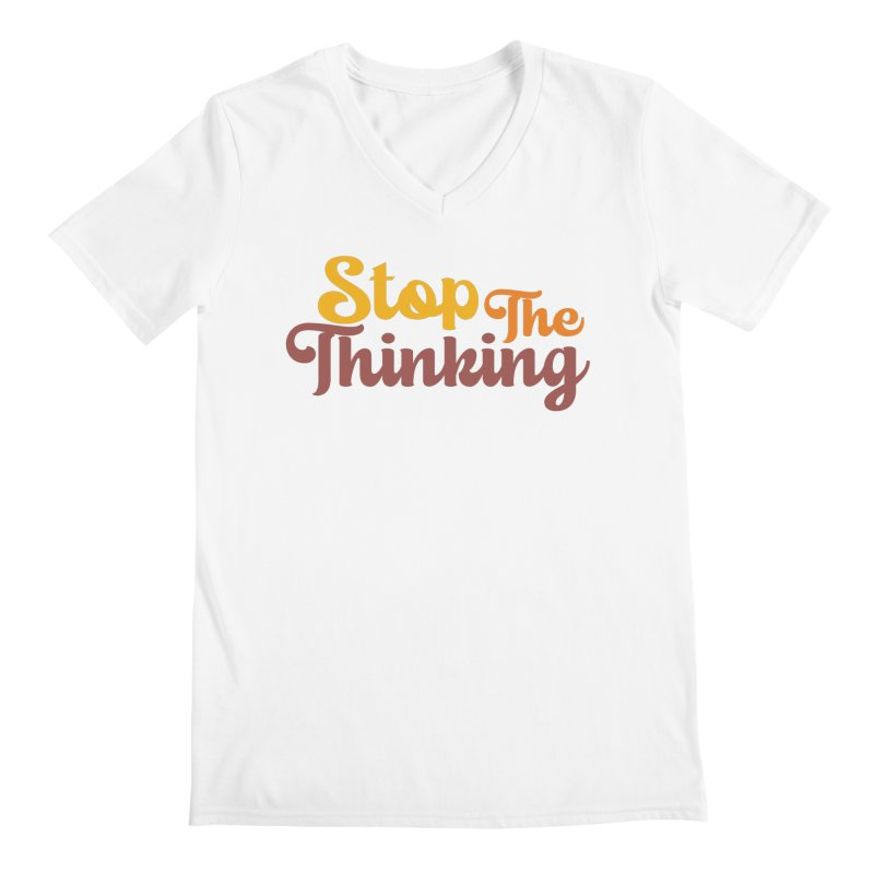 Stop The Thinking - Retro Font (Warm) Men's V-Neck by Sofa City Sweetheart Discount Superstore