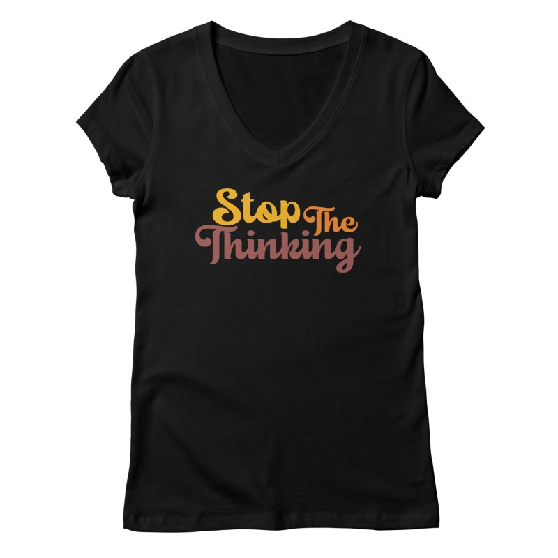 Stop The Thinking - Retro Font (Warm) Women's V-Neck by Sofa City Sweetheart Discount Superstore