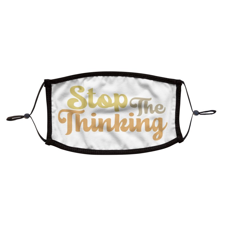 Stop The Thinking - Retro Font (Neutral) Accessories Face Mask by Sofa City Sweetheart Discount Superstore
