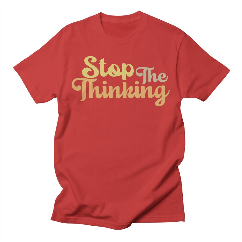 Stop The Thinking - Retro Font (Neutral) Men's T-Shirt by Sofa City Sweetheart Discount Superstore