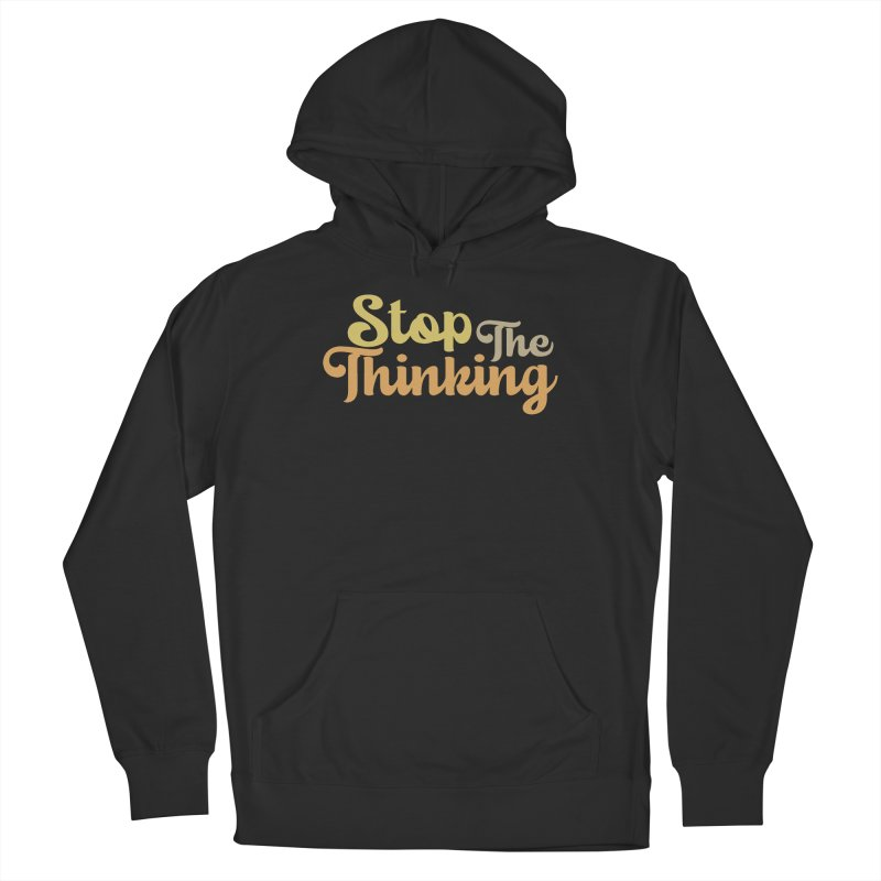 Stop The Thinking - Retro Font (Neutral) Men's Pullover Hoody by Sofa City Sweetheart Discount Superstore