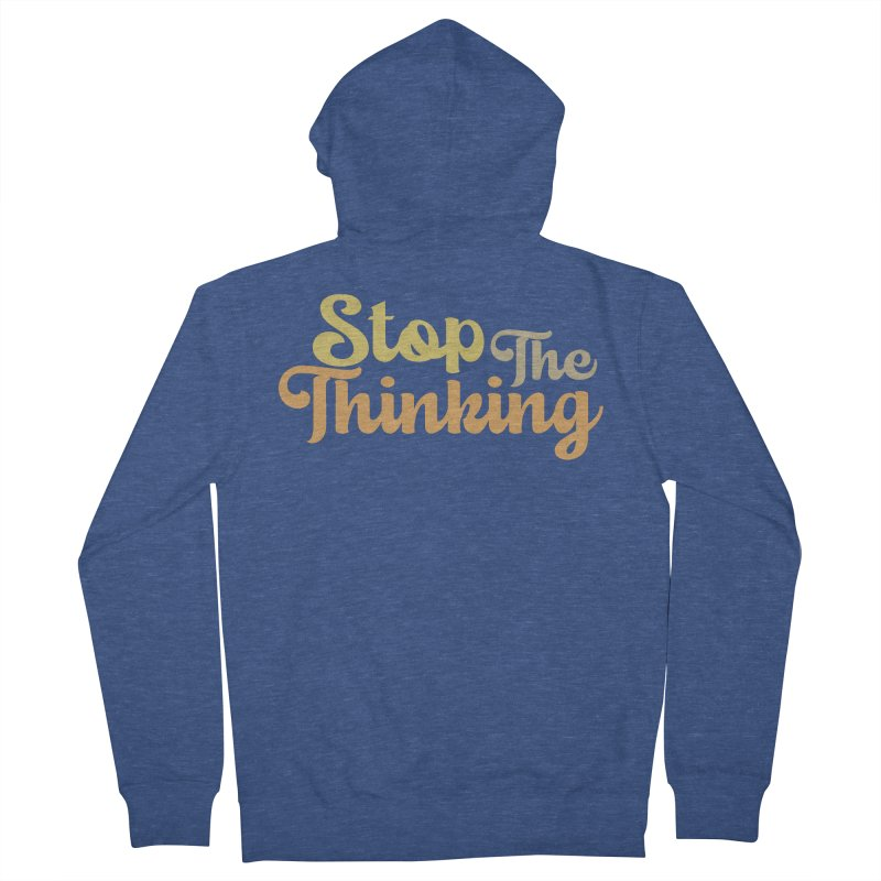 Stop The Thinking - Retro Font (Neutral) Men's Zip-Up Hoody by Sofa City Sweetheart Discount Superstore