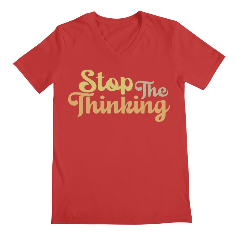 Stop The Thinking - Retro Font (Neutral) Men's V-Neck by Sofa City Sweetheart Discount Superstore